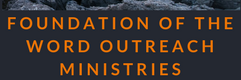 The Foundation Of The Word Outreach Ministries